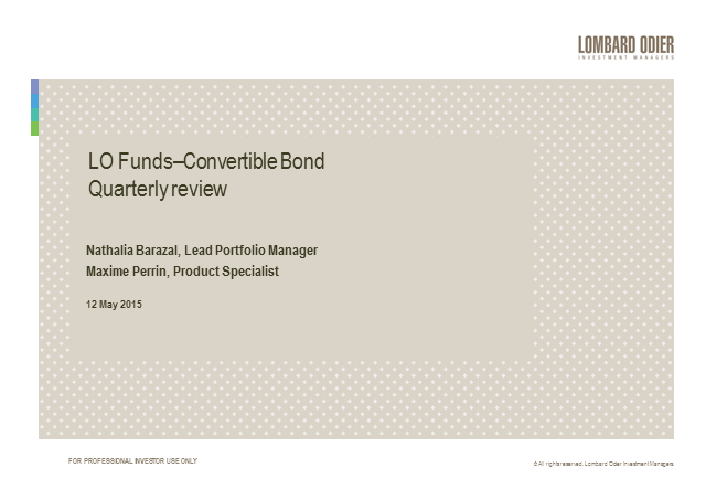 Lombard Odier Investment Managers: Convertible bonds in today's markets.