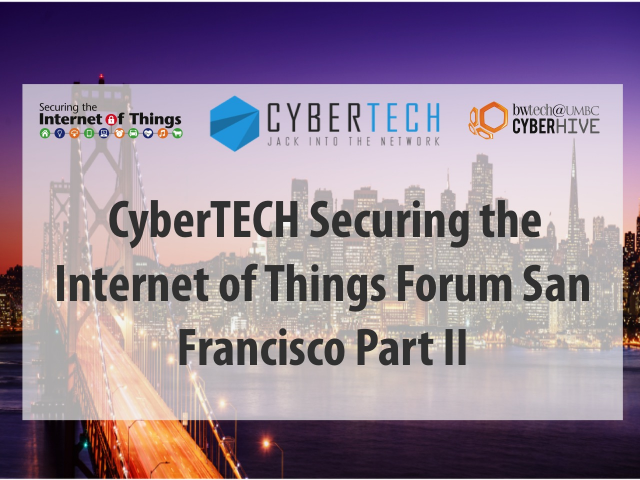 CyberTECH Securing the Internet of Things Forum San Francisco - Part 2