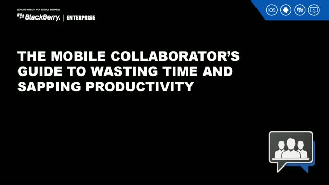 The Mobile Collaborator's guide to wasting time & sapping prodiuctivity