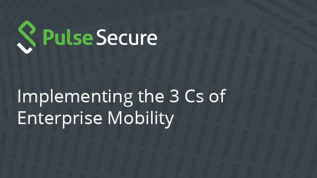 Implementing the 3 Cs of Enterprise Mobility
