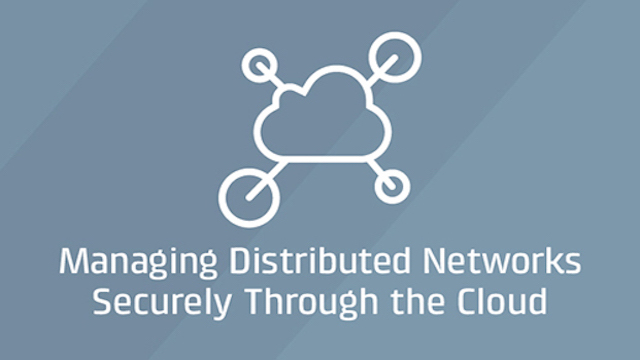 Managing Distributed Networks Securely Through the Cloud