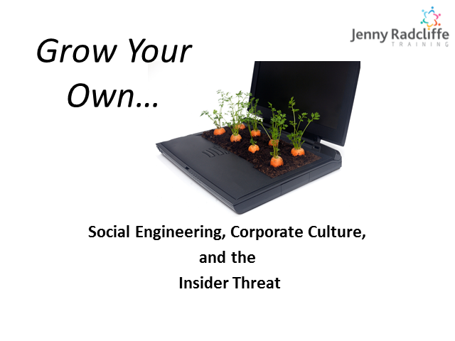 Grow Your Own...Social Engineering, Corporate Culture and the Insider Threat