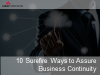 10 Surefire Methods to Assure Business Continuity