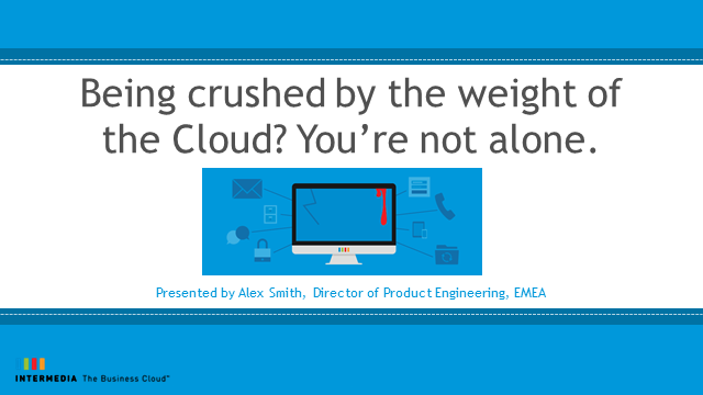 Being crushed by the weight of the Cloud? You're not alone