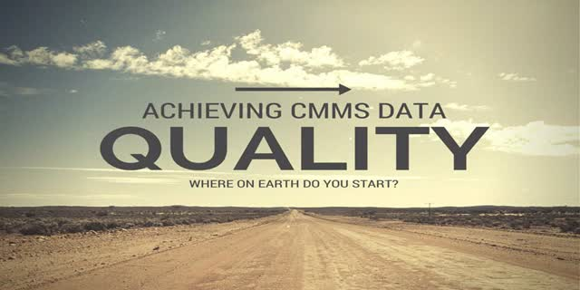 Achieving CMMS Data Quality: Where on earth do you start?