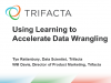 Using Learning to Accelerate Data Wrangling