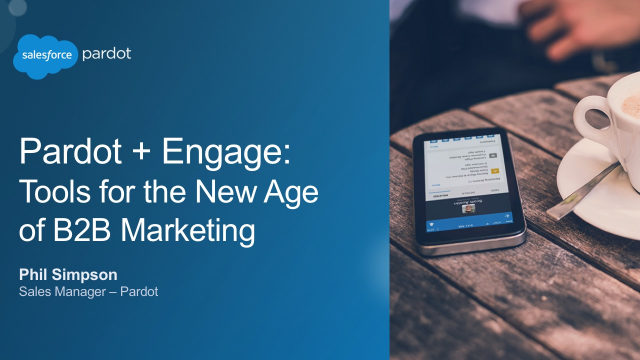 Pardot + Engage: Tools for the New Age of B2B Marketing