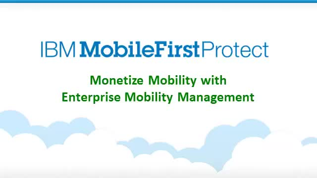 IBM MobileFirst: Monetize Mobility with Enterprise Mobility Management (Part 2)