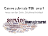 Can we automate ITSM away?