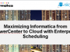 Maximizing Informatica from PowerCenter to Cloud with Enterprise Scheduling