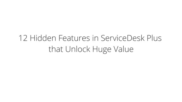 12 Hidden Features in ServiceDesk Plus that Unlock Huge Value