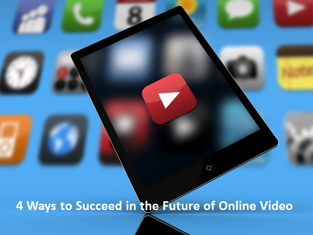 Four Ways to Succeed in the Future of Online Video