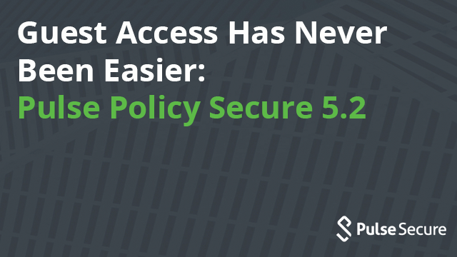 Guest Access Has Never Been Easier - Pulse Policy Secure 5.2