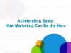 Accelerating Sales: How Marketing Can Be The Hero