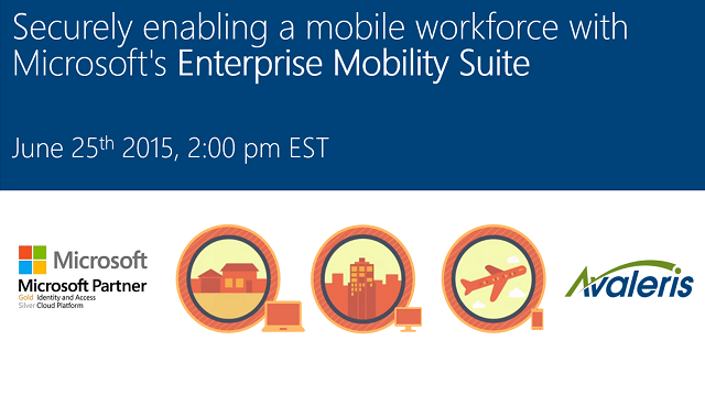 Securely enabling a mobile workforce with Microsoft's Enterprise Mobility Suite