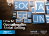 Webinar: How do you operationalise social selling?