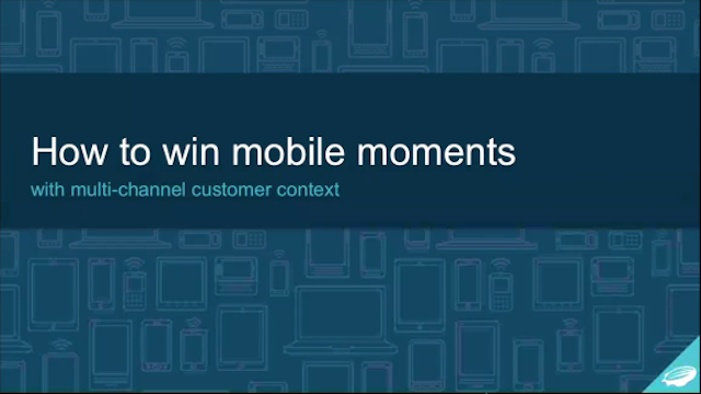 How to Win Mobile Moments with Multi-channel customer context