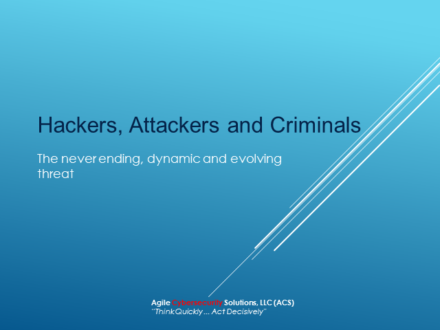 Hackers, Attackers, and Criminals -The never ending, dynamic and evolving threat