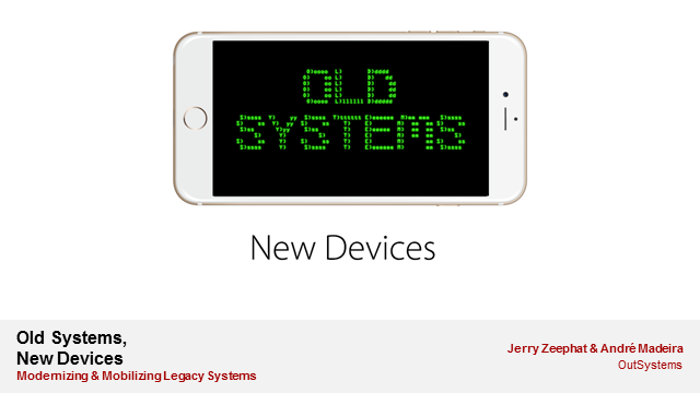 Old Systems, New Devices: Modernizing & Mobilizing Legacy Systems