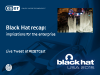 Black Hat Recap – Implications for the Enterprise