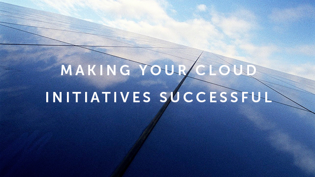 Making your Cloud Initiatives Successful