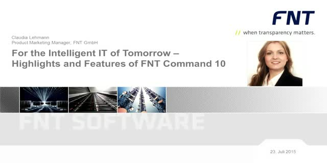 For the Intelligent IT of Tomorrow - Highlights and Features of FNT Command 10