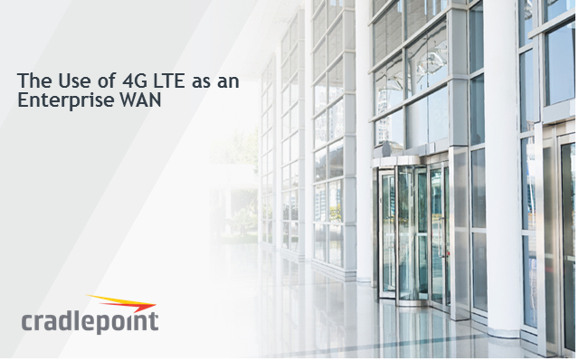 The Use of 4G LTE as an Enterprise WAN