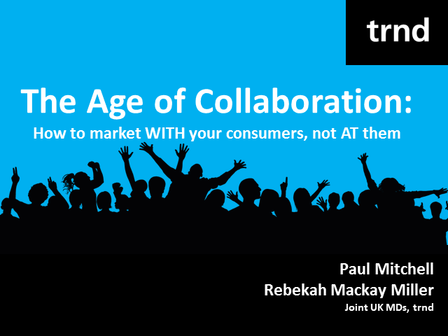 The Age of Collaboration: How to Market WITH Your Consumers, Not AT Them