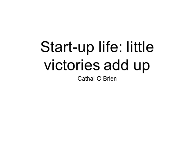 Start-up Life: It's The Little Victories That Add Up