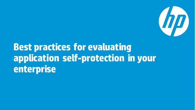 Best practices for evaluating application self-protection in your enterprise