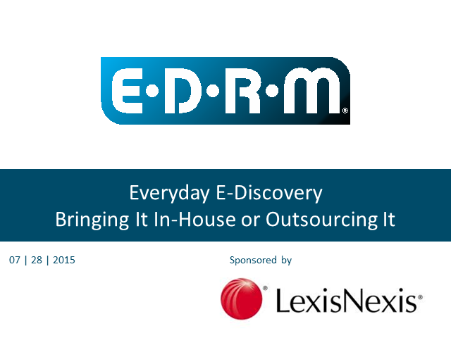"EDRM webinar, ""Everyday eDiscovery:  Bringing It In-House or Outsourcing It"""