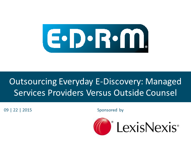"EDRM webinar, ""Outsourcing Everyday eDiscovery:  Providers v Outside Counsel"