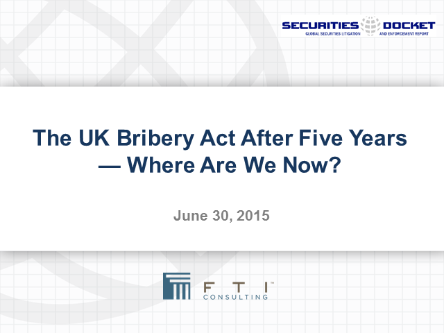 The UK Bribery Act After Five Years  — Where Are We Now?