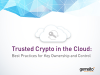 Trusted Crypto in the Cloud: Best Practices for Key Ownership and Control