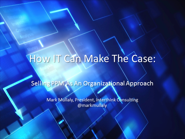 How IT Can Make The Case: Selling PPM As An Organizational Approach (1 PDU)