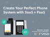Create Your Perfect Phone System with SaaS + PaaS