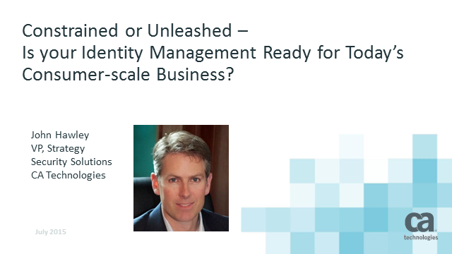 Constrained or Unleashed:Is your Identity Mgt Ready for Consumer-scale Business?
