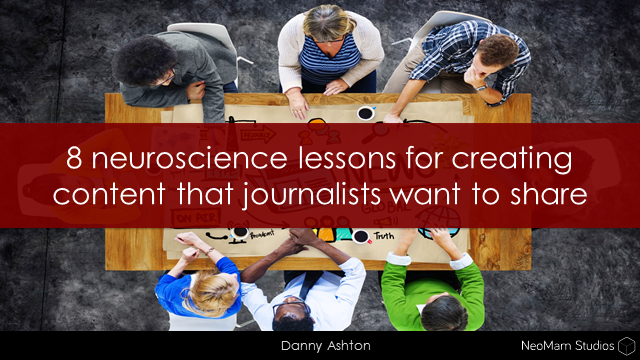 8 Neuroscience Lessons For Creating Content That Journalists Want To Share