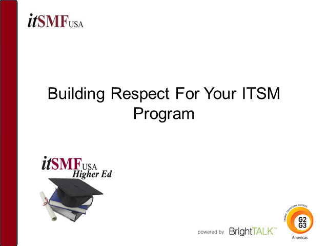 Higher Ed CoI - How to Build Respect for your Higher Ed ITSM Program