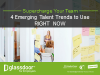 Supercharge Your Team: 4 Emerging Talent Trends to Use Right Now