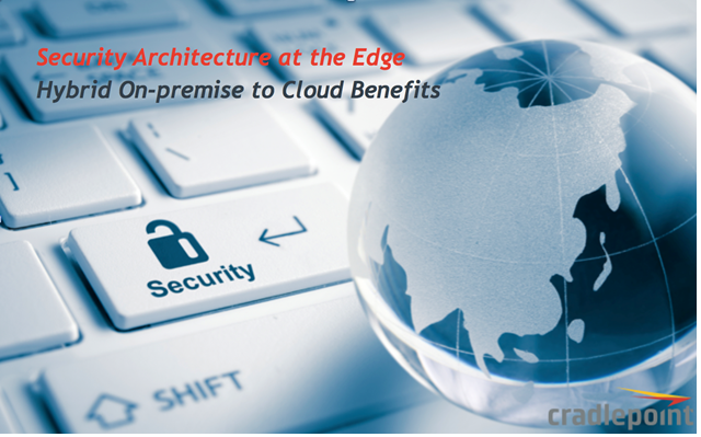 Security Architecture at the Edge: Hybrid On-premise to Cloud Benefits
