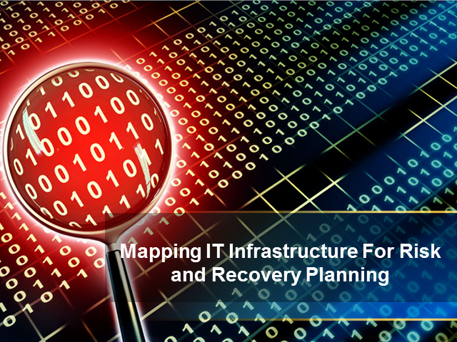 Mapping IT Infrastructure For Risk and Recovery Planning