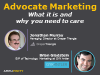 Advocate Marketing: What it is and  why you need to care