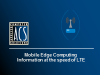 Mobile Edge Computing, Information at the speed of LTE