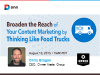Broaden the Reach of Your Content Marketing by Thinking Like Food Trucks