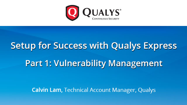 Setup for Success with Qualys Express Part 1: Vulnerability Management
