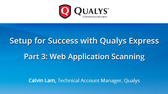 Setup for Success with Qualys Express Part 3: Web Application Scanning