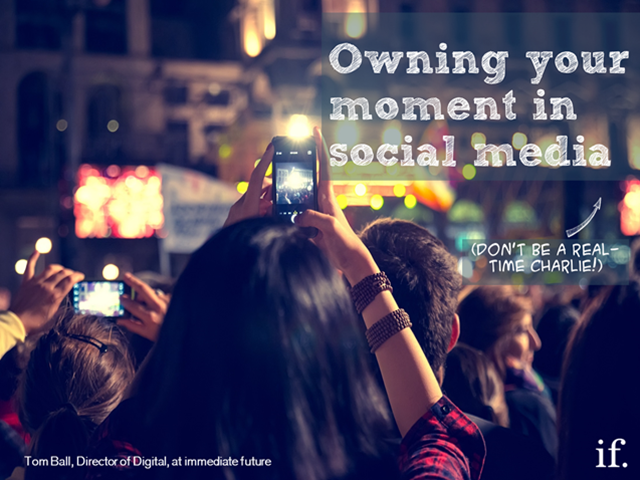 Owning your moment in social media - don't be a real-time Charlie!