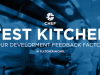 Test Kitchen: Your Development Feedback Factory