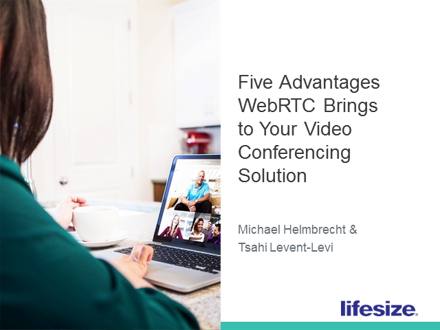 Five Advantages WebRTC Brings to Your Video Conferencing Solution